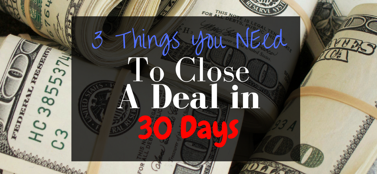 3 Things You Need To Close A Deal in 30 Days