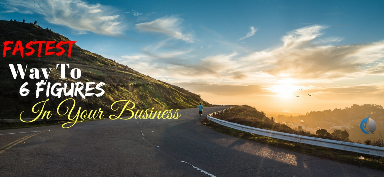 fastest way to 6 figures in your business