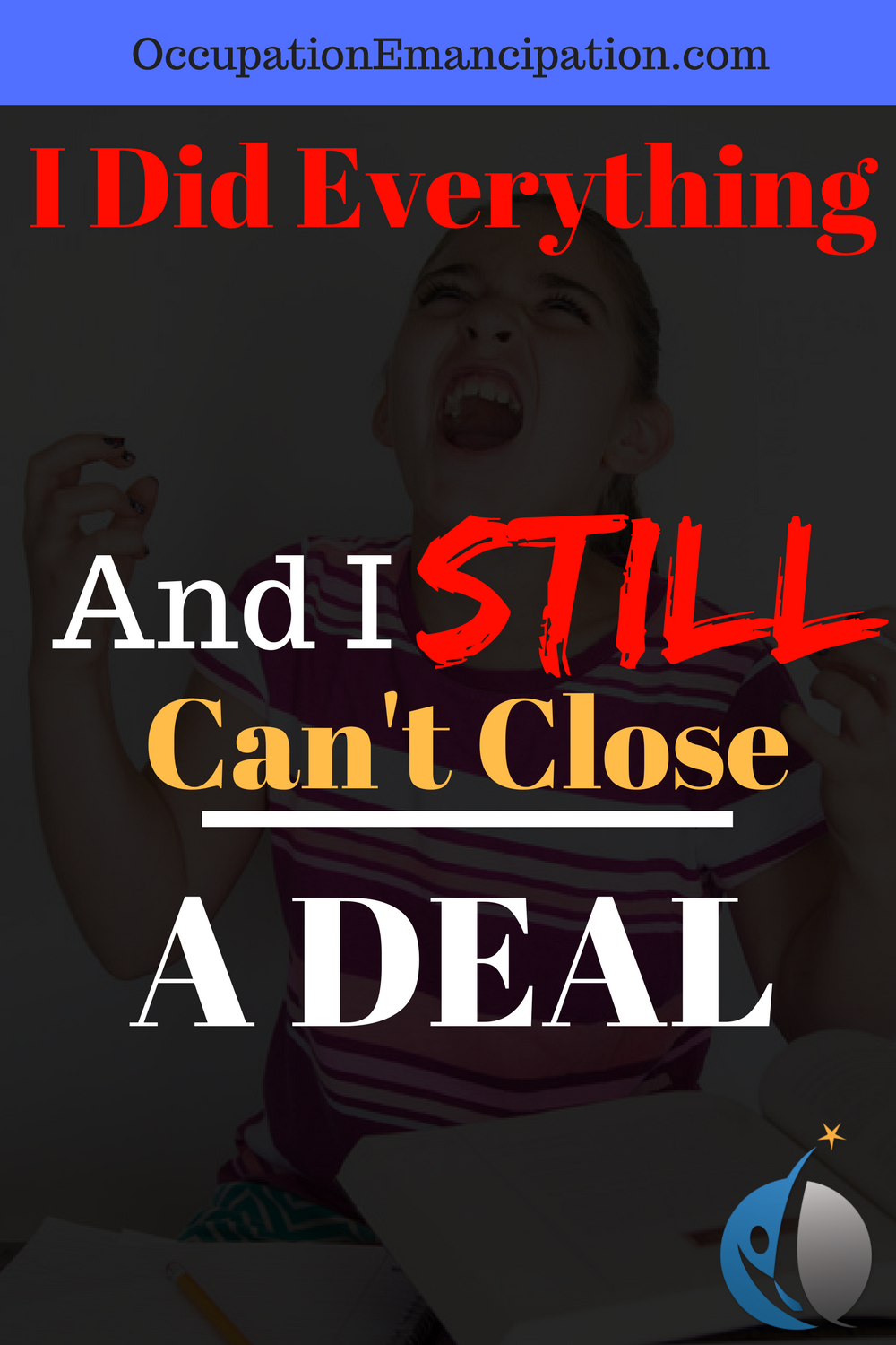 i did everything and still can't close a deal pinterest